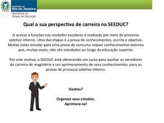 Qual a sua perspectiva de carreira na SEEDUC?