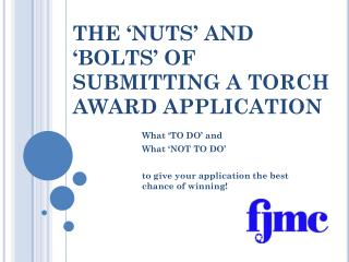 THE 'NUTS' AND 'BOLTS' OF SUBMITTING A TORCH AWARD APPLICATION