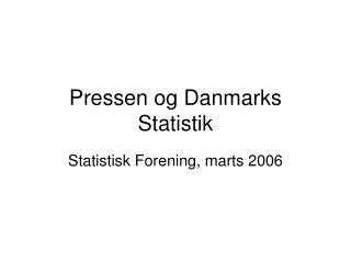 Pressen og Danmarks Statistik