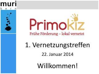 1.  Vernetzungstreffen 22.  Januar  2014 Willkommen !