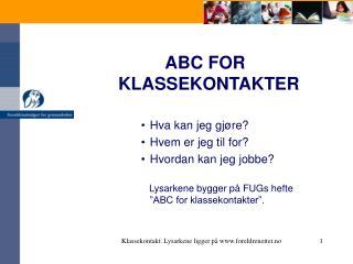ABC FOR KLASSEKONTAKTER Hva kan jeg gjøre? Hvem er jeg til for? Hvordan kan jeg jobbe?
