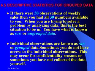 6.5 DESCRIPTIVE STATISTICS FOR GROUPED DATA