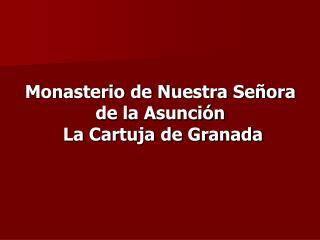 Monasterio de Nuestra Señora de la Asunción  La Cartuja de Granada