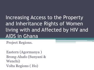 Project Regions. Eastern (Agormanya ) Brong-Ahafo  ( Sunyani  &  Wenchi ) Volta Regions ( Ho)