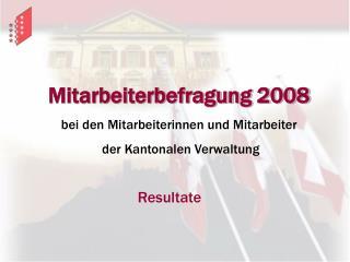 Mitarbeiterbefragung 2008 bei  den  Mitarbeiterinnen und Mitarbeiter  der  Kantonalen Verwaltung