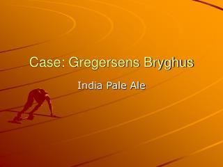 Case: Gregersens Bryghus