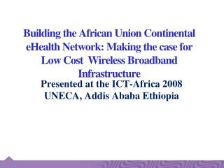 Presented at the ICT-Africa 2008 UNECA, Addis Ababa Ethiopia