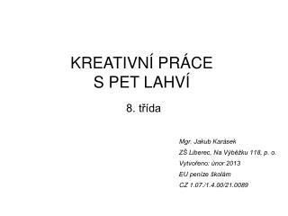 Mgr. Jakub Karásek ZŠ Liberec, Na Výběžku 118, p. o. Vytvořeno: únor 2013 EU peníze školám