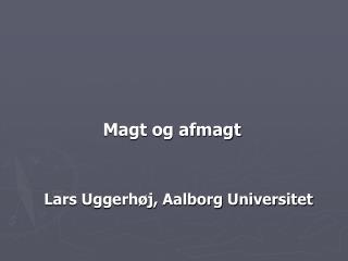 Magt og afmagt Lars Uggerhøj, Aalborg Universitet