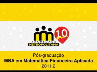 Pós-graduação  MBA em Matemática Financeira Aplicada 2011.2