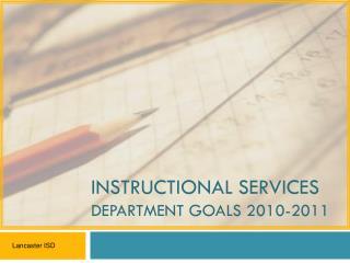 INSTRUCTIONAL SERVICES DEPARTMENT GOALS 2010-2011