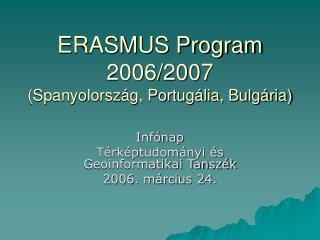 ERASMUS Program 2006/2007 (Spanyolorsz�g, Portug�lia, Bulg�ria)
