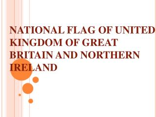 NATIONAL FLAG OF UNITED KINGDOM OF GREAT BRITAIN AND NORTHERN IRELAND