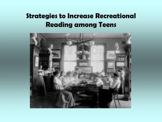 Strategies to Increase Recreational Reading among Teens