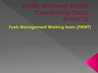 Pacific Northwest Wildfire Coordinating Group ( PNWCG )