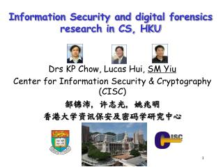 Drs KP Chow, Lucas Hui,  SM Yiu Center for Information Security & Cryptography (CISC)
