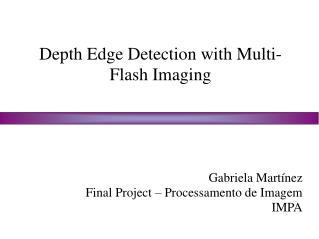 Depth Edge Detection with Multi-Flash Imaging