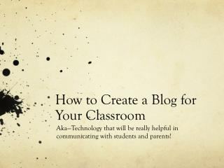 How to Create a  Blog  for Your Classroom