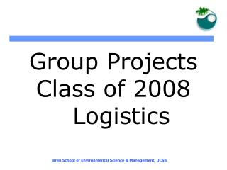 Group Projects  Class of 2008   Logistics