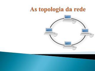 As topologia da rede