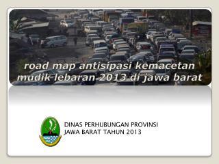 road map  antisipasi kemacetan mudik lebaran 201 3 di jawa barat