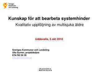 Sveriges Kommuner och Landsting Ulla Gurner, projektledare 076-762 50 39 ulla.gurner@skl.se