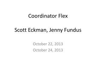Coordinator Flex Scott Eckman, Jenny Fundus