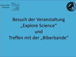 """Besuch der Veranstaltung  """" Explore  Science""""   und  Treffen  mit der """"Biberbande"""""""