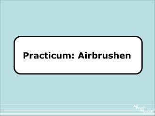 Practicum: Airbrushen