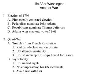 Life After Washington Another War Election of 1796 	A.  First openly contested election