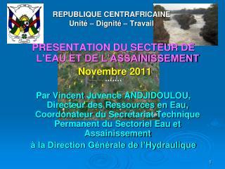 REPUBLIQUE CENTRAFRICAINE Unit� � Dignit� � Travail