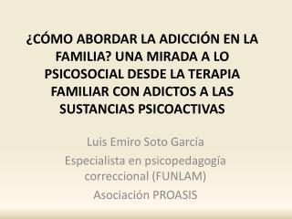 Luis  Emiro  Soto García Especialista en psicopedagogía correccional (FUNLAM) Asociación PROASIS