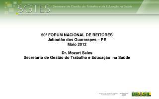 50º FORUM NACIONAL DE REITORES Jaboatão dos Guararapes – PE Maio 2012