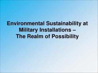 Environmental Sustainability at Military Installations – The Realm of Possibility