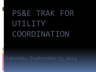 PS&E TRAK FOR UTILITY COORDINATION