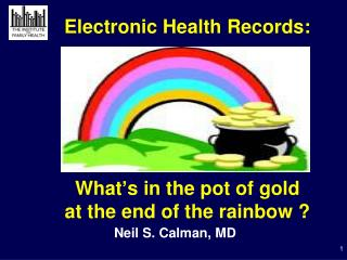 Electronic Health Records: What's in the pot of gold  at the end of the rainbow ?