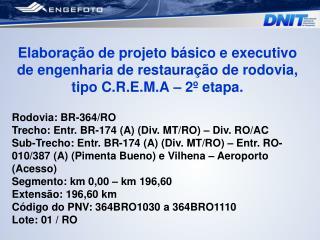 Elabora  o de projeto b sico e executivo de engenharia de restaura  o de rodovia, tipo C.R.E.M.A   2  etapa.