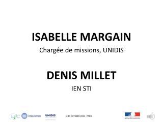 ISABELLE MARGAIN Charg�e de missions, UNIDIS DENIS MILLET IEN STI