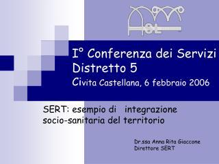I° Conferenza dei Servizi Distretto 5 Ci vita Castellana, 6 febbraio 2006