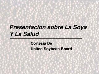 Presentación sobre La Soya Y La Salud