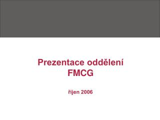 Prezentace oddělení  FMCG říjen 2006