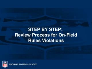 STEP BY STEP:   Review Process for On-Field Rules Violations