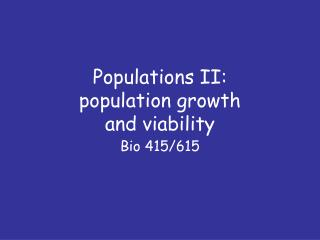 Populations II:  population growth  and viability