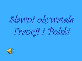 S?awni obywatele Francji i Polski
