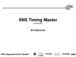 SNS Timing Master LA-UR-03-3377 Eric Bjorklund