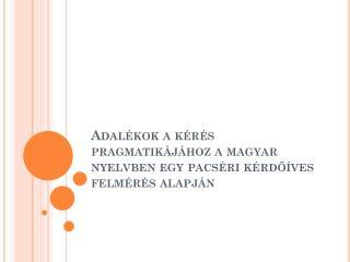 Adalékok a kérés pragmatikájához a magyar nyelvben egy  pacséri  kérdőíves felmérés alapján