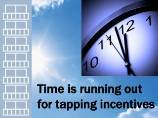 Time is running out for tapping incentives