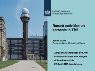 Recent activities on aerosols in TM5 Achim Strunk Twan van Noije, Michiel van Weele