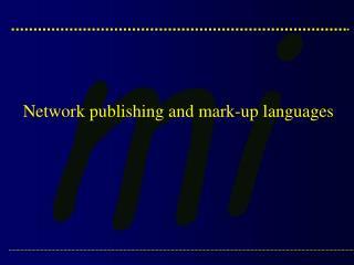 Network publishing and mark-up languages