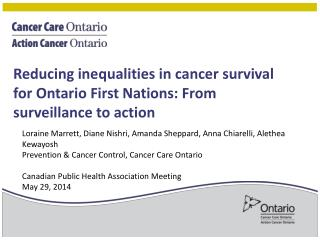 Reducing inequalities in cancer  s urvival for Ontario First Nations: From surveillance to action